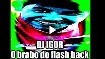 DJ IGOR O BRABO DO FLASH BACK BOTANDO PRA FUDER 61 sec